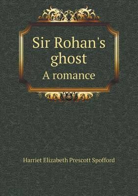 Sir Rohan's Ghost a Romance