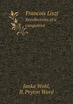 Francois Liszt Recollections of a Compatriot