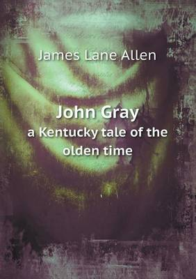 John Gray a Kentucky Tale of the Olden Time