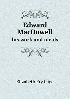 Edward MacDowell His Work and Ideals