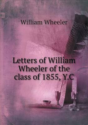 Letters of William Wheeler of the Class of 1855, Y.C