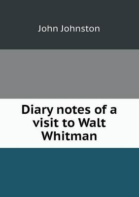 Diary Notes of a Visit to Walt Whitman