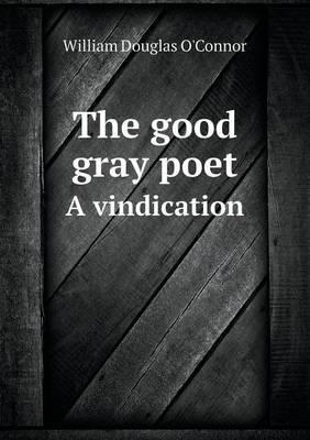 The Good Gray Poet a Vindication