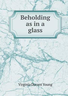 Beholding as in a Glass