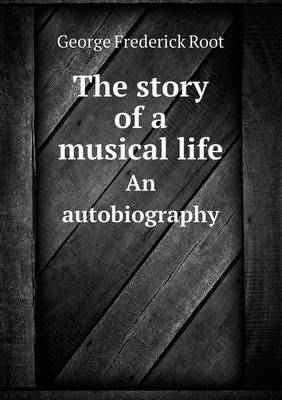 The Story of a Musical Life an Autobiography