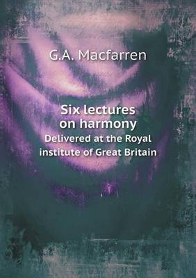 Six Lectures on Harmony Delivered at the Royal Institute of Great Britain
