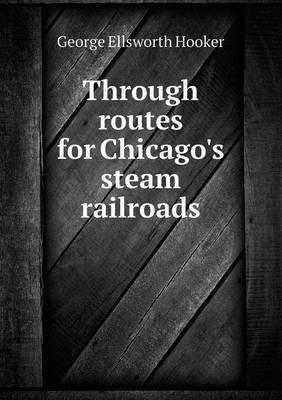 Through Routes for Chicago's Steam Railroads