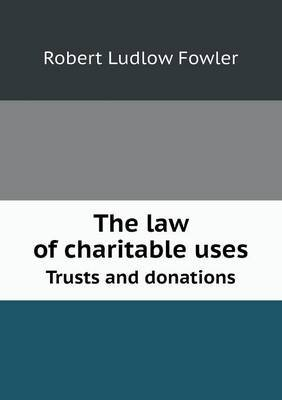 The Law of Charitable Uses Trusts and Donations