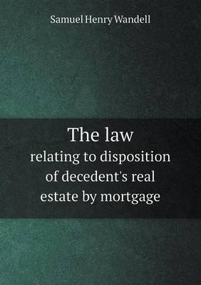 The Law Relating to Disposition of Decedent's Real Estate by Mortgage