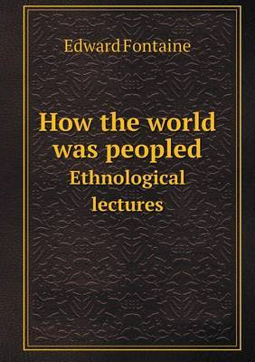 How the World Was Peopled Ethnological Lectures