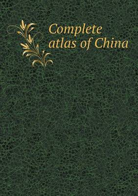 Complete Atlas of China