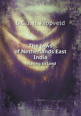 The Laws of Netherlands East India Relating to Land