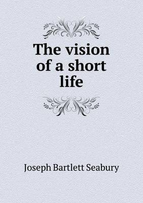 The Vision of a Short Life