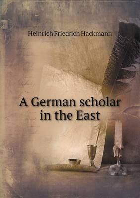 A German Scholar in the East