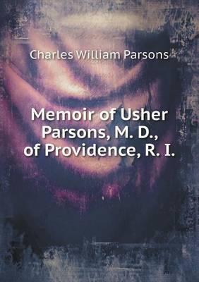 Memoir of Usher Parsons, M. D., of Providence, R. I