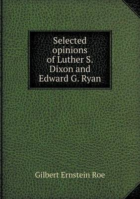 Selected Opinions of Luther S. Dixon and Edward G. Ryan