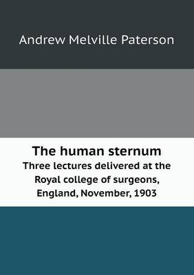 The Human Sternum Three Lectures Delivered at the Royal College of Surgeons, England, November, 1903