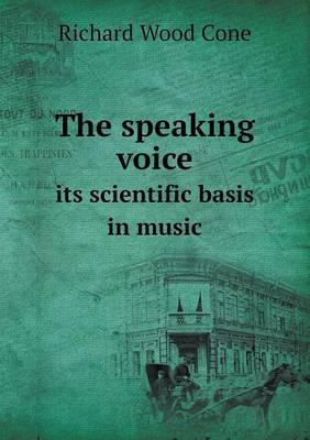 The Speaking Voice Its Scientific Basis in Music
