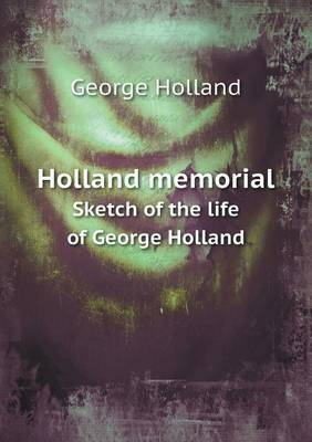 Holland Memorial Sketch of the Life of George Holland