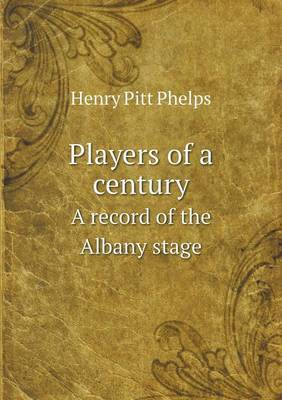 Players of a Century a Record of the Albany Stage