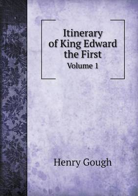 Itinerary of King Edward the First Volume 1