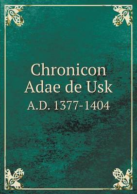 Chronicon Adae de Usk A.D. 1377-1404