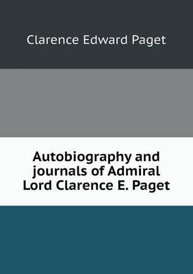 Autobiography and Journals of Admiral Lord Clarence E. Paget