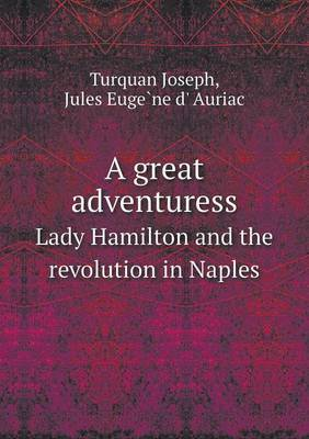 A Great Adventuress Lady Hamilton and the Revolution in Naples