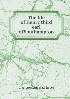 The Life of Henry Third Earl of Southampton