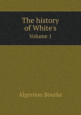 The History of White's Volume 1