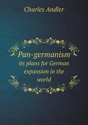 Pan-Germanism Its Plans for German Expansion in the World
