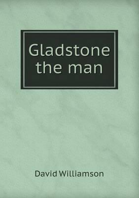 Gladstone the Man