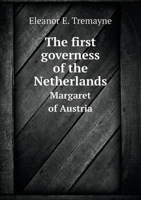 The First Governess of the Netherlands Margaret of Austria