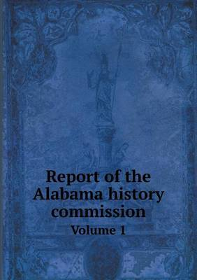 Report of the Alabama History Commission Volume 1