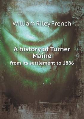 A History of Turner Maine from Its Settlement to 1886
