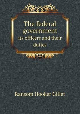 The Federal Government Its Officers and Their Duties