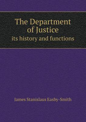 The Department of Justice Its History and Functions