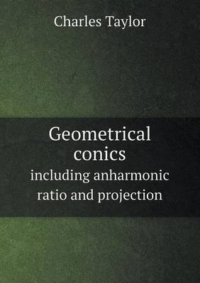 Geometrical Conics Including Anharmonic Ratio and Projection