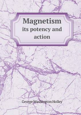 Magnetism Its Potency and Action