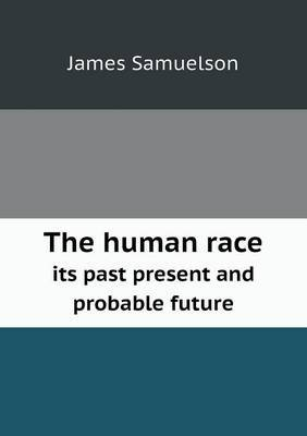 The Human Race Its Past Present and Probable Future