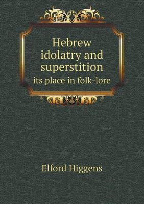 Hebrew Idolatry and Superstition Its Place in Folk-Lore