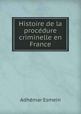 Histoire de La Proce Dure Criminelle En France