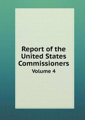 Report of the United States Commissioners Volume 4