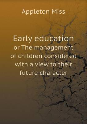 Early Education or the Management of Children Considered with a View to Their Future Character