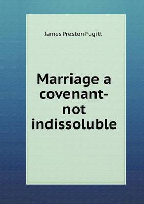 Marriage a Covenant-Not Indissoluble