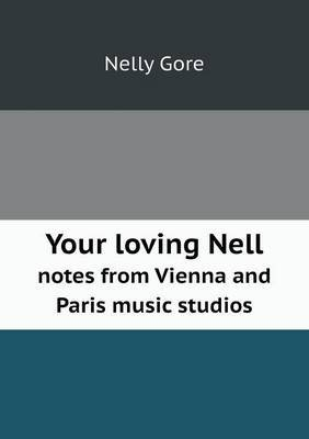 Your Loving Nell Notes from Vienna and Paris Music Studios