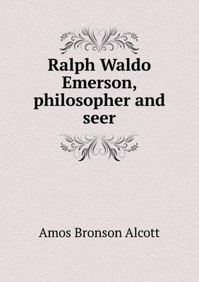 Ralph Waldo Emerson, Philosopher and Seer
