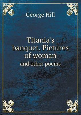 Titania's Banquet, Pictures of Woman and Other Poems