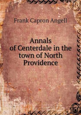 Annals of Centerdale in the Town of North Providence