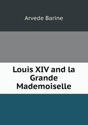 Louis XIV and La Grande Mademoiselle